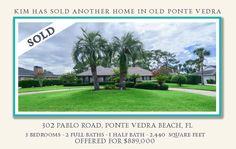 Sold!!! 302 Pablo Road If you are considering selling your property & would like a confidential & professional opinion of your current market value, please give Kim Martin-Fisher a call 904-699-9993.