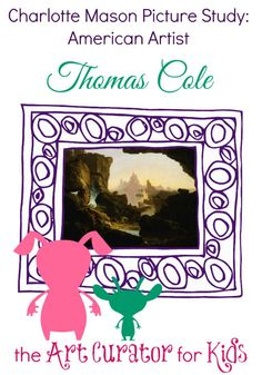 The Art Curator for Kids - Charlotte Mason Picture Study Artist - Thomas Cole, Art Appreciation, Artist Study, American Art