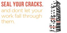 Seal your cracks (and don't let your work fall through).