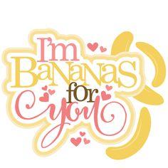 I'm Bananas For You SVG scrapbook title Valentine Banana scrapbook cuts SVG cutting files doodle cut files for scrapbooking clip art clipart doodle cut files for cricut free svg cuts