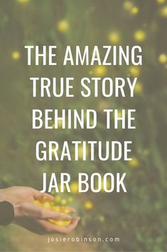 Discover the inspiring true story behind the bestselling book, The Gratitude Jar: A Simple Guide to Creating Miracles by Josie Robinson. #gratitude #gratitudejar #amreading