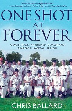"""""""One shot at forever: a small town, an unlikely coach, and a magical baseball season"""" by Chris Ballard.  2013 Alex Award for the 10 best books that appeal to teen audiences."""