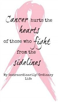Cancer hurts the hearts of those who fight from the sidelines - www.myextraordinarilyordinarylife.com