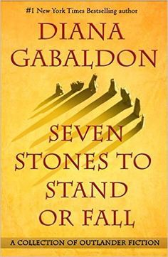 Buy Seven Stones to Stand or Fall by Diana Gabaldon at Mighty Ape NZ. NEW YORK TIMES BESTSELLER - A magnificent collection of Outlander short fiction--including two never-before-published novellas--featuring Jamie Fraser. Diana Gabaldon Books, Diana Gabaldon Outlander Series, Outlander Book Series, Outlander Tv, Outlander Gifts, Outlander Quotes, New Books, Good Books, Books To Read