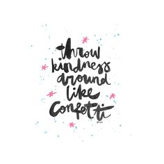 Throw Kindness Around Like Confetti Calligraphy, Lettering & Quotes instagram.com/felingpoh