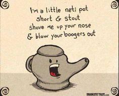 Illness, head cold, Neti Pot, Booger Jokes, #Immature
