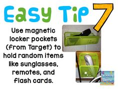 Use magnetic locker pockets (from Target) to hold random items like sunglasses, remotes and flash cards.