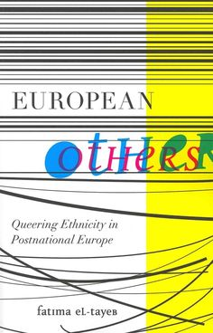 """European Others: Queering Ethnicity in Postnational Europe, by Fatima El-Tayeb """" El-Tayeb's unique approach of creolizing theory allows her to argue convincingly for the value of comparing different European countries in a non-universalizing approach that takes their differences into consideration—an especially difficult venture."""""""