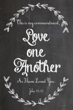 John Granny wrote these words to all of us in her farewell letter read at her funeral- miss her so much. Cool Words, Wise Words, Bible Quotes, Me Quotes, John 15 12, Scripture Art, Printable Scripture, Chalkboard Art, Word Of God