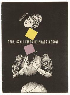 "A theme Polish illustration genius Roman Cieslewicz has revisited in a few media - the corseted woman this time in black and white and bisected for Witold Filler's ""Cyrk, czyli emocje pradziadków"" - 1963."