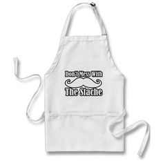 Don't Mess with the Mustache funny Apron