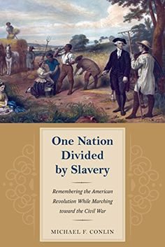 One Nation Divided by Slavery: Remembering the American Revolution While Marching toward the Civil War (American Abolitionism and Antislavery Series) (American Abolitioinism and Antislavery) by Michael F. Conlin http://www.amazon.com/dp/1606352407/ref=cm_sw_r_pi_dp_5hzGwb07QHZTF