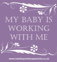 Birth Affirmation by Natal Hypnotherapy Works ~ My Baby is Working with Me