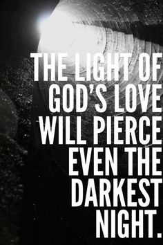 """The light shines in the darkness, and the darkness has not overcome it.""  John 1:5"