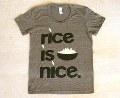 rice is nice tee... yes it is