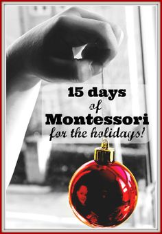 15 Days of Montessori for the Holidays -  This amazing series is brought to you by over 15 fabulous Montessori bloggers. A new Montessori holiday themed blog post will be published each day from October 25 – November 10!