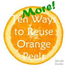 10 more ways to use and reuse orange peels