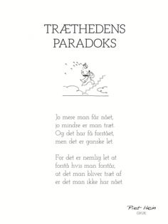 PIET HEIN - GRUK - 30X40 TRÆTHEDENS PARADOKS Wall Decor Quotes, Framed Quotes, Art Of Living, Say What, True Words, Great Quotes, Inspirational Quotes, Forms Of Poetry, Lds