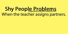 Especially when I don't know nobody in that class or I don't have friends in that class