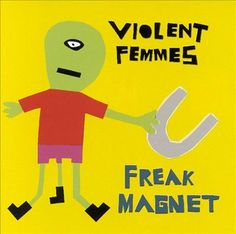 The Violent Femmes | Freak Magnet | CD 4485 | http://catalog.wrlc.org/cgi-bin/Pwebrecon.cgi?BBID=7150182