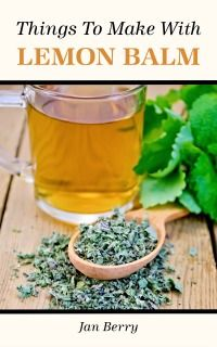 Free e-book from The Nerdy Farmwife - 12 Things to do with Lemonbalm