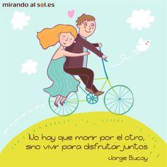 """""""No hay que morir por el otro, sino #vivir para #disfrutar #juntos"""" Jorge Bucay…"""