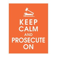 Hey, I found this really awesome Etsy listing at https://www.etsy.com/listing/117284330/keep-calm-and-prosecute-on-11x14-poster