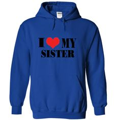 I Love my SISTER Shirt and hoodie