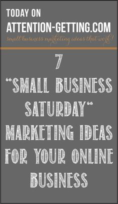 "On my blog at attention-getting.com ""7 Small Business Saturday"" Marketing Ideas for Your Online Business #marketing #blog #small_business"