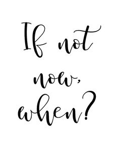 If Not Now, When? - Printable Wall Art Quote, Typography Poster, Motivational Word Art, Inspirationa - to you Now Quotes, Motivational Quotes For Women, Words Quotes, Inspirational Quotes, Sayings, Quotes Home, Black And White Quotes Inspirational, Typography Quotes, Typography Poster