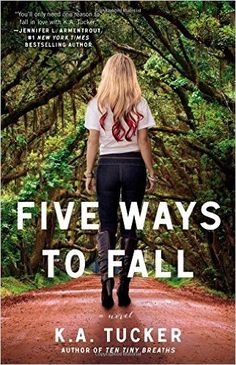 Five Ways to Fall: A Novel (The Ten Tiny Breaths Series): K.A. Tucker: 9781476740515: Amazon.com: Books