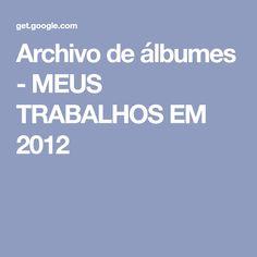 Archivo de álbumes - MEUS TRABALHOS EM 2012