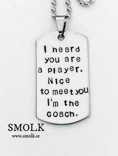 I heard you are a player. Nice to meet you I'm the coach. via SMOLK -Handstamped jewelry with a twist. Click on the image to see more!