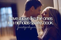 Have a love like the ones in a Nicholas Spark book :)