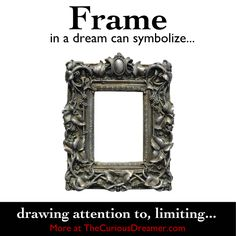 In a dream, a frame by itself or around something can represent...  More at TheCuriousDreamer.  #DreamMeaning