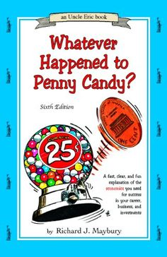 Whatever Happened to Penny Candy? A Fast, Clear, and Fun Explanation of the Economics You Need For Success in Your Career, Business, and Investments (An Uncle Eric Book) by Richard J. Maybury,http://www.amazon.com/dp/0942617622/ref=cm_sw_r_pi_dp_UwIlsb18V2YHC5HC