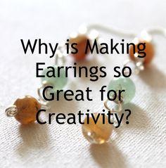 Why is Making Earrings so Great for Creativity? ways) - Kimberlie Kohler Designs Earring Tutorial, How To Make Earrings, Creativity, Design