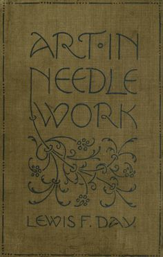 ART IN NEEDLEWORK  A BOOK ABOUT EMBROIDERY  BY  LEWIS F. DAY & MARY BUCKLE  Pub. London 1900  250+ pages.  Complete text & illustrations on line.
