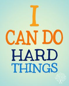 """Free printable to put up in the house; to remind me, my husband and my kids that """"I Can DO Hard Things"""". Get me through the tough days"""
