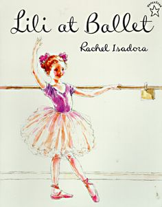 Lili at Ballet. Great little book about a young ballet lover.