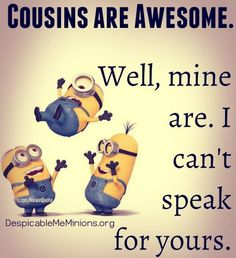 Discover and share Minion Cousins Quotes. Explore our collection of motivational and famous quotes by authors you know and love. Best Of Funny, Funny Cousin Quotes, Funny Quotes, Cousins Quotes, Qoutes, Brother Quotes, Girl Cousin Quotes, Cousin Sayings, Cousins Funny