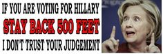 If you are voting for Hillary  - ANTI HILLARY POLITICAL BUMPER FUNNY STICKER