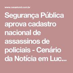 Segurança Pública aprova cadastro nacional de assassinos de policiais - Cenário da Notícia em Lucas do Rio Verde e Região