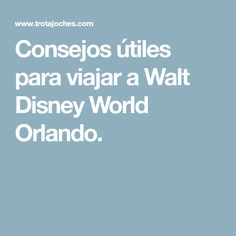 Consejos útiles para viajar a Walt Disney World Orlando. Disney Trips, Walt Disney, Orlando Florida, Miami, Useful Tips, Entrance Halls, Hotels, Parks, Traveling