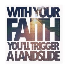 """""""with your faith, you'll trigger a landslide"""" - paramore {Born for This}"""