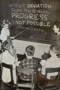 Good quote for the classroom...thanks, frank zappa.