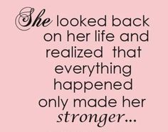 She looked back on life and realized that everything happened only made her stronger.