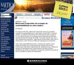 ::Náutica::   Barracuda Composites dá exemplo de sustentabilidade no setor náutico  Acesse o link da matéria   http://www.nautica.com.br/noticias/viewnews.php?nid=ultcbb72d16628ca858cbd3f8d3e013f748