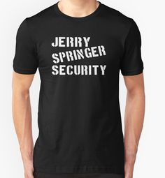 """Jerry Springer Security"" T-Shirts & Hoodies by Television- 