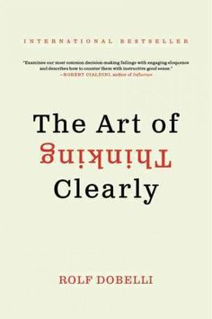 The Art of Thinking Clearly by world-class thinker and entrepreneur Rolf Dobelli is an eye-opening look at human psychology and reasoning essential reading for anyone who wants to avoid cognitive erro